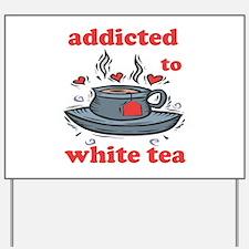 Addicted To White Tea Yard Sign
