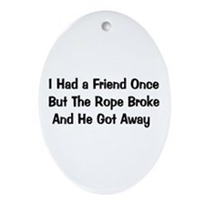 Had A Friend Once Oval Ornament