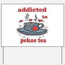 Addicted To Pekoe Tea Yard Sign