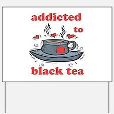 Addicted To Black Tea Yard Sign