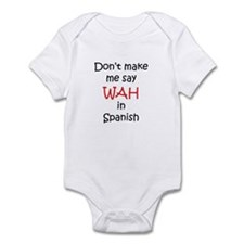 Don't make me say WAH in Span Infant Bodysuit