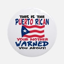 Puerto rican warned you about Ornament (Round)