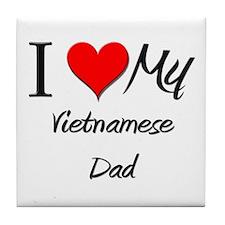 I Love My Vietnamese Dad Tile Coaster