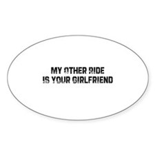 My Other Ride Is Your Girlfri Oval Decal