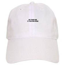 My Other Ride Is Your Girlfri Baseball Cap