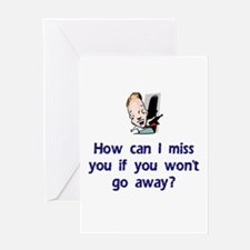 Miss You...Go Away Greeting Card