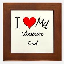 I Love My Ukrainian Dad Framed Tile