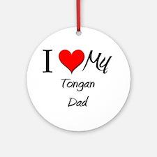 I Love My Tongan Dad Ornament (Round)