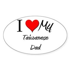 I Love My Taiwanese Dad Oval Decal