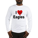 I Love Eagles for Eagle Lovers Long Sleeve T-Shirt