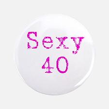 """Sexy 40 3.5"""" Button"""