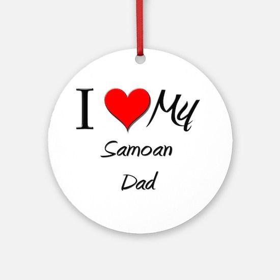 I Love My Samoan Dad Ornament (Round)