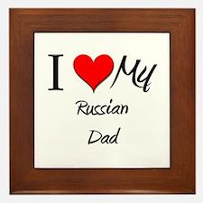 I Love My Russian Dad Framed Tile