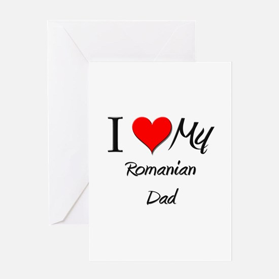 I Love My Romanian Dad Greeting Card