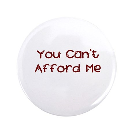 """You Can't Afford Me 3.5"""" Button (100 pack)"""