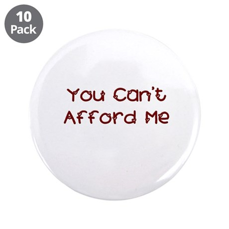 """You Can't Afford Me 3.5"""" Button (10 pack)"""