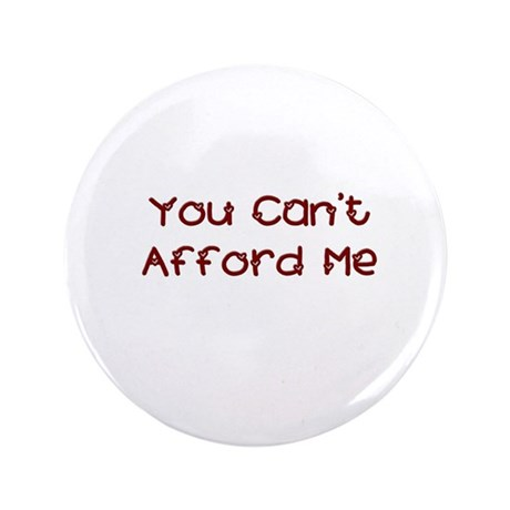 """You Can't Afford Me 3.5"""" Button"""