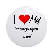 I Love My Paraguayan Dad Ornament (Round)