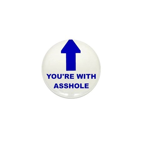 You're With Asshole Mini Button