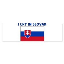 I CRY IN SLOVAK Bumper Bumper Sticker