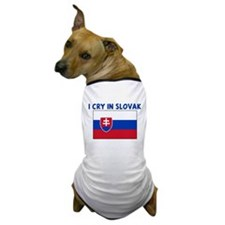 I CRY IN SLOVAK Dog T-Shirt