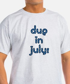Due in July! T-Shirt