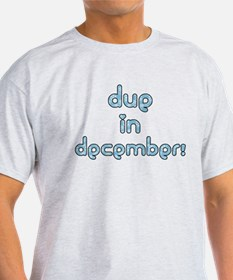 Due in December! T-Shirt