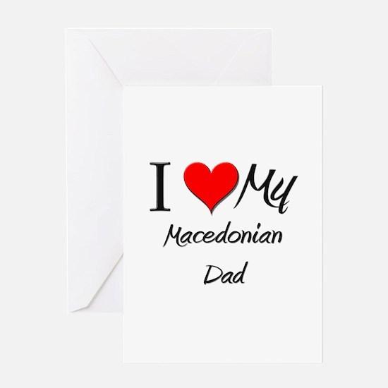 I Love My Macedonian Dad Greeting Card