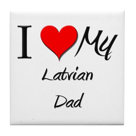I Love My Latvian Dad Tile Coaster