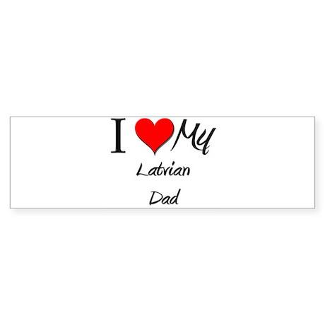 I Love My Latvian Dad Bumper Sticker