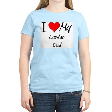 I Love My Latvian Dad Women's Light T-Shirt