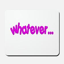 """""""Whatever..."""" Mousepad"""