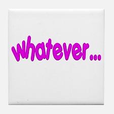 """Whatever..."" Tile Coaster"