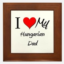 I Love My Hungarian Dad Framed Tile