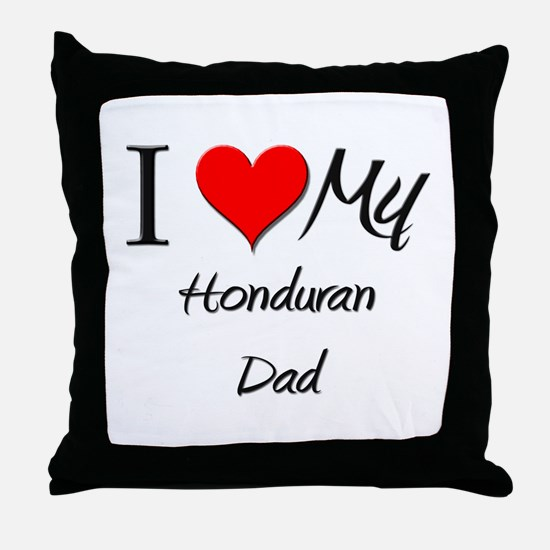 I Love My Honduran Dad Throw Pillow