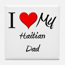 I Love My Haitian Dad Tile Coaster