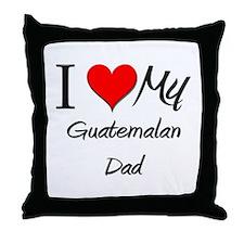 I Love My Guatemalan Dad Throw Pillow