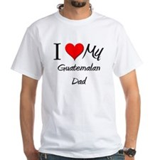 I Love My Guatemalan Dad Shirt