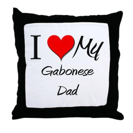 I Love My Gabonese Dad Throw Pillow