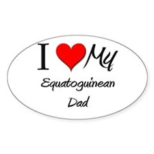 I Love My Equatoguinean Dad Oval Decal