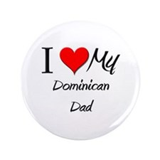 """I Love My Dominican Dad 3.5"""" Button"""