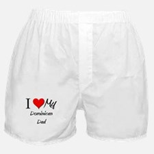 I Love My Dominican Dad Boxer Shorts