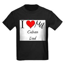 I Love My Cuban Dad T