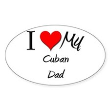 I Love My Cuban Dad Oval Decal