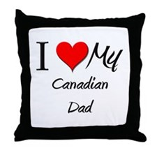 I Love My Canadian Dad Throw Pillow