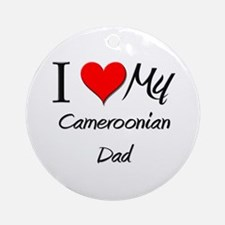 I Love My Cameroonian Dad Ornament (Round)