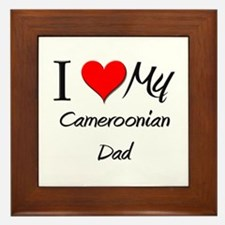 I Love My Cameroonian Dad Framed Tile