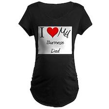 I Love My Burmese Dad T-Shirt