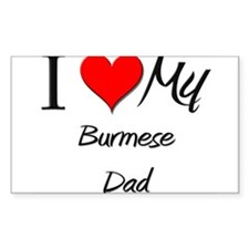 I Love My Burmese Dad Rectangle Decal
