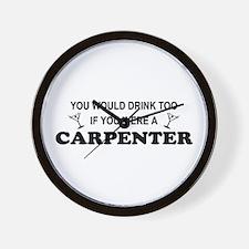 You'd Drink Too Carpenter Wall Clock
